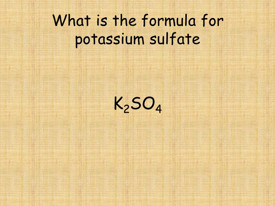 What is the formula for potassium sulfate