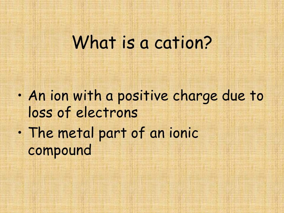 What is a cation. An ion with a positive charge due to loss of electrons.