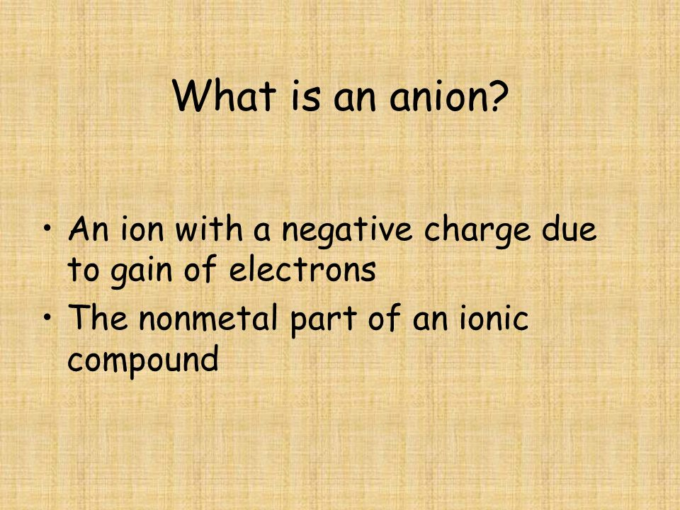 What is an anion. An ion with a negative charge due to gain of electrons.