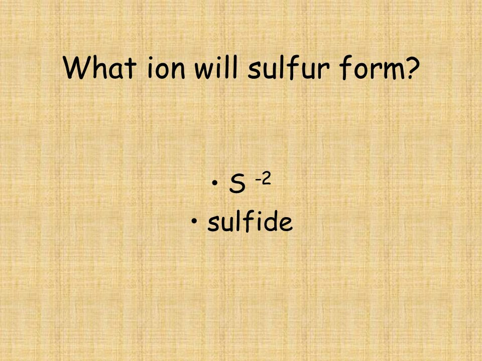 What ion will sulfur form