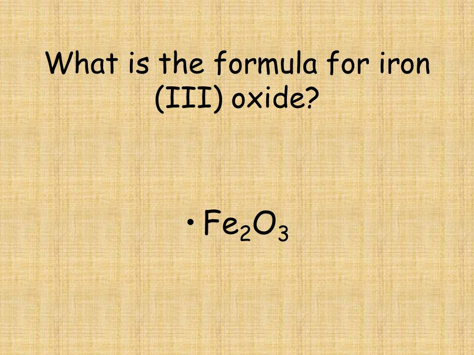 What is the formula for iron (III) oxide
