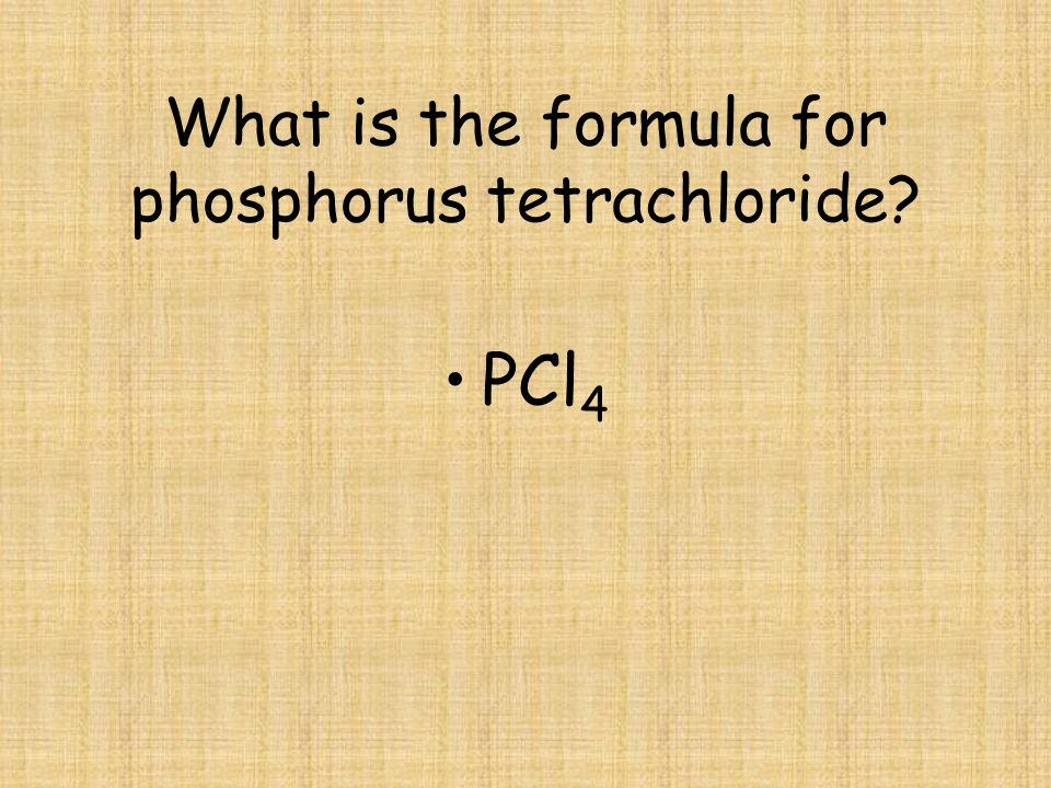 What is the formula for phosphorus tetrachloride