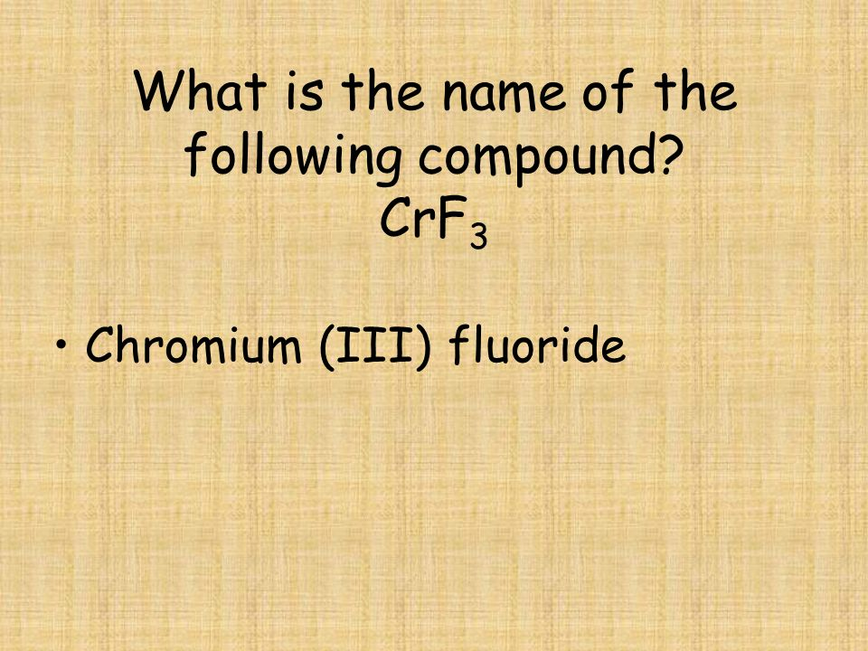 What is the name of the following compound CrF3