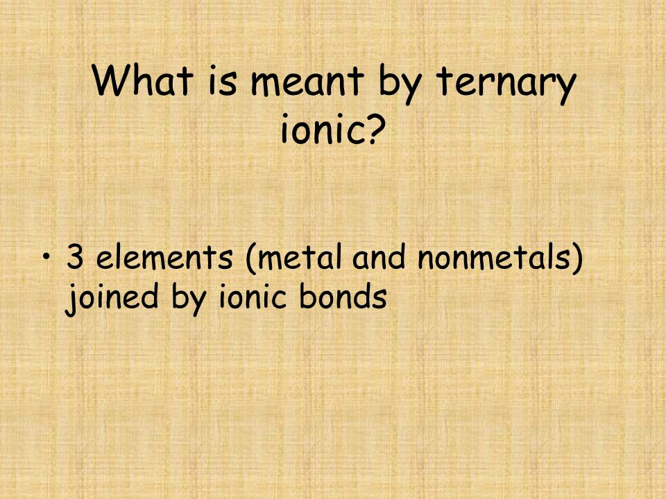 What is meant by ternary ionic