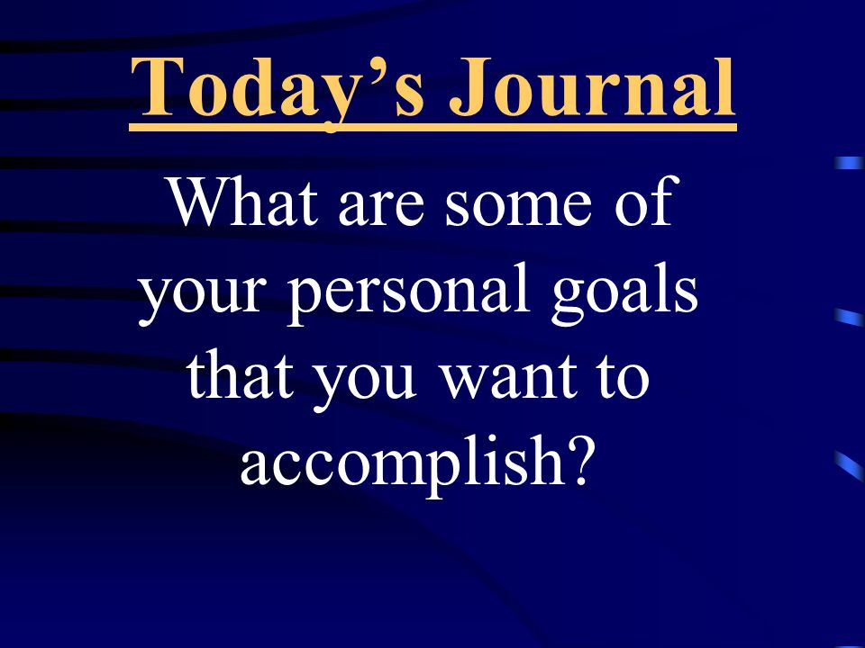 What are some of your personal goals that you want to accomplish