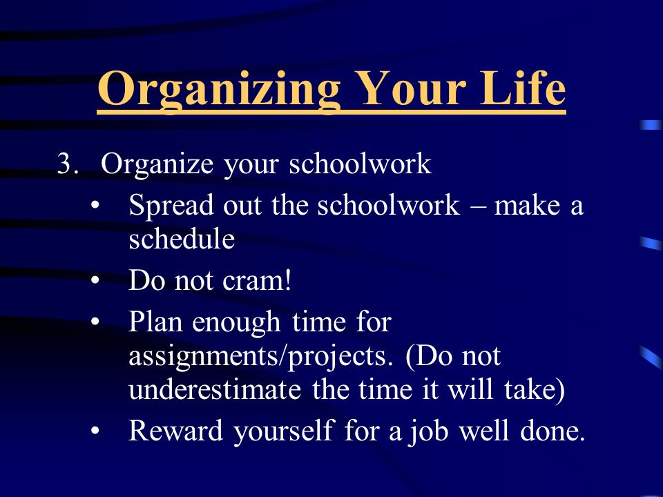 Organizing Your Life Organize your schoolwork