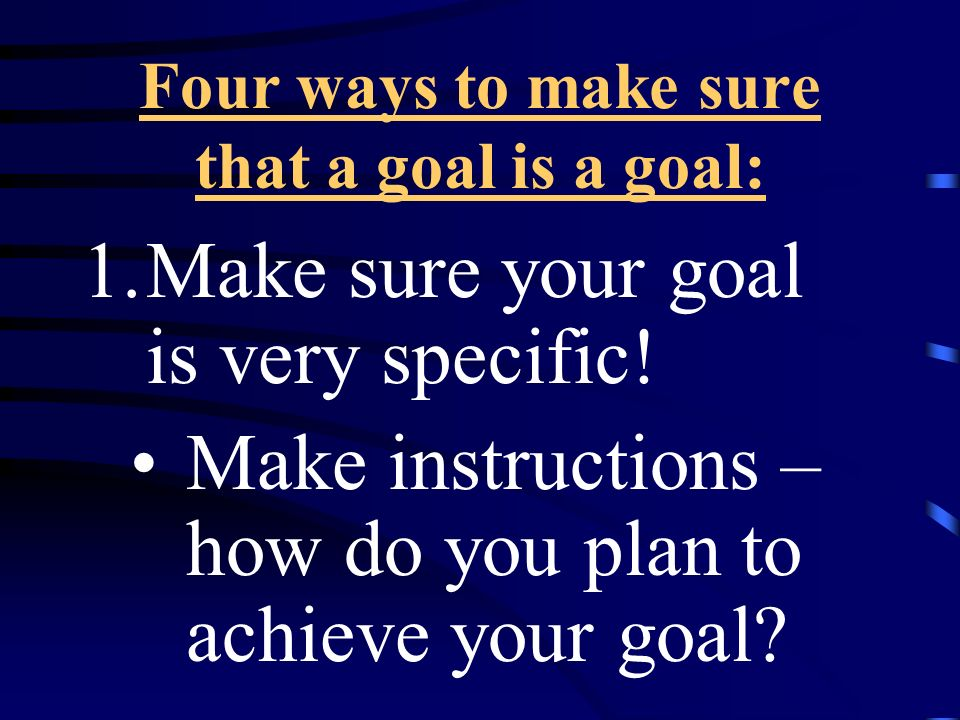 Four ways to make sure that a goal is a goal: