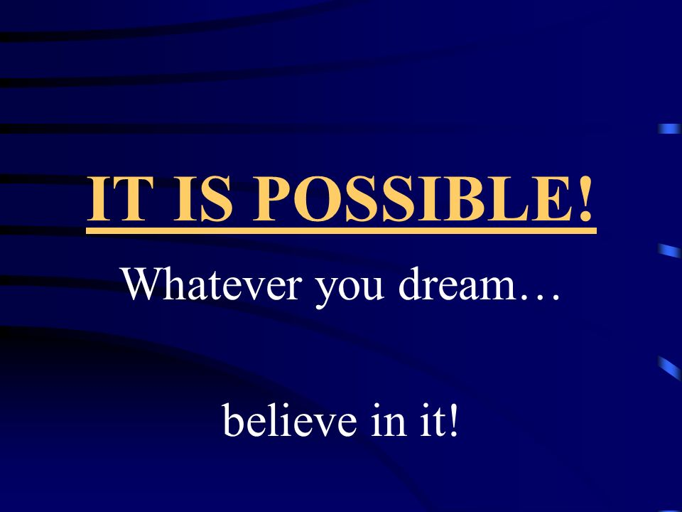 Whatever you dream… believe in it!