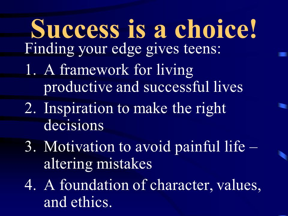 Success is a choice! Finding your edge gives teens: