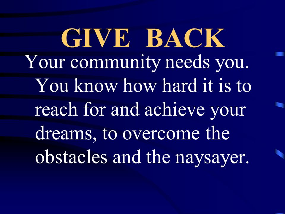 GIVE BACK Your community needs you.