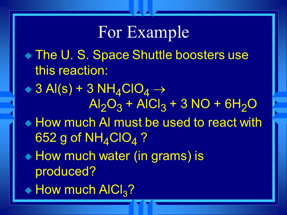For Example The U. S. Space Shuttle boosters use this reaction: