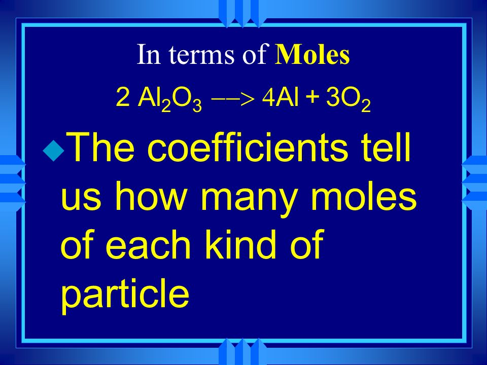 The coefficients tell us how many moles of each kind of particle