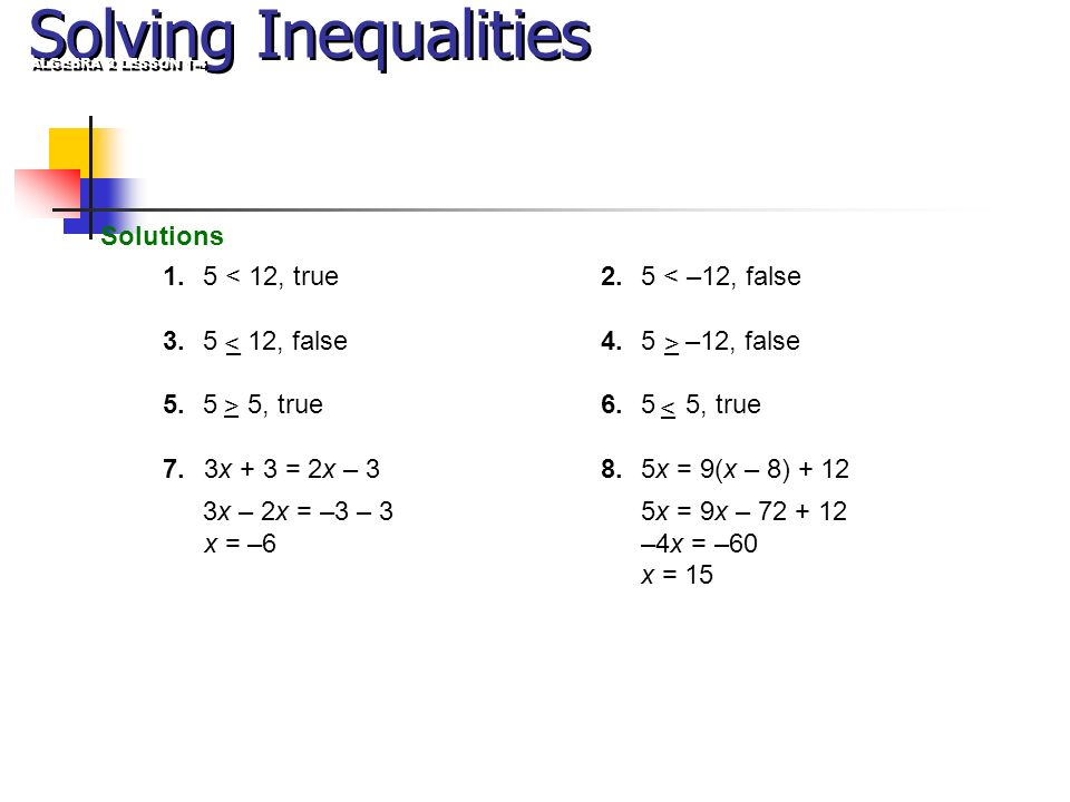 Solving Inequalities Solutions 1. 5 < 12, true , false