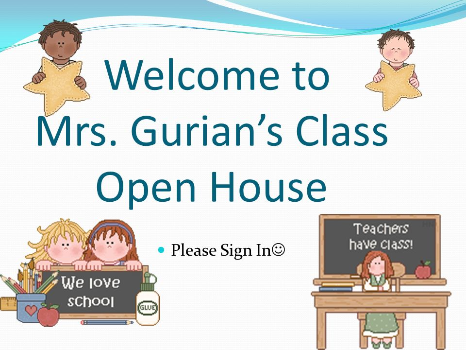 Welcome to Mrs. Gurian's Class Open House