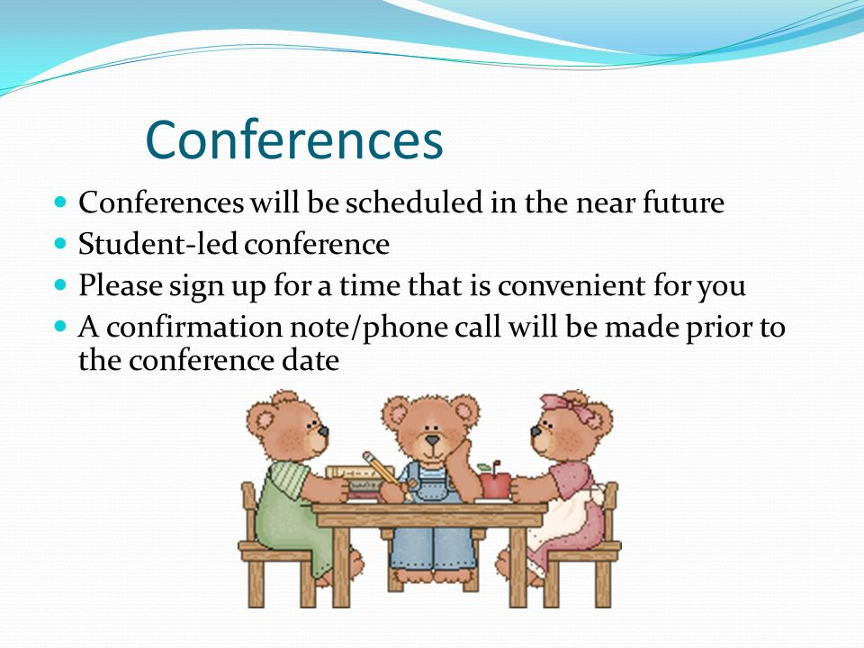 Conferences Conferences will be scheduled in the near future