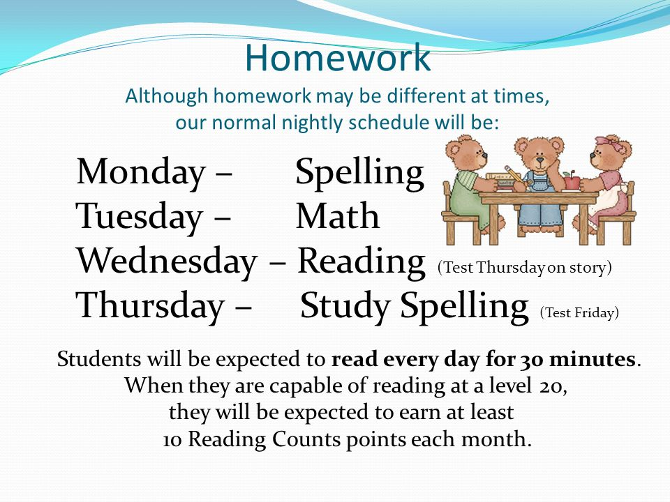 Homework Although homework may be different at times, our normal nightly schedule will be: