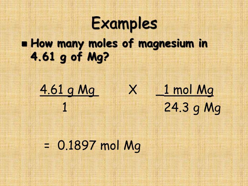 Examples 4.61 g Mg X _1 mol Mg 1 24.3 g Mg = 0.1897 mol Mg