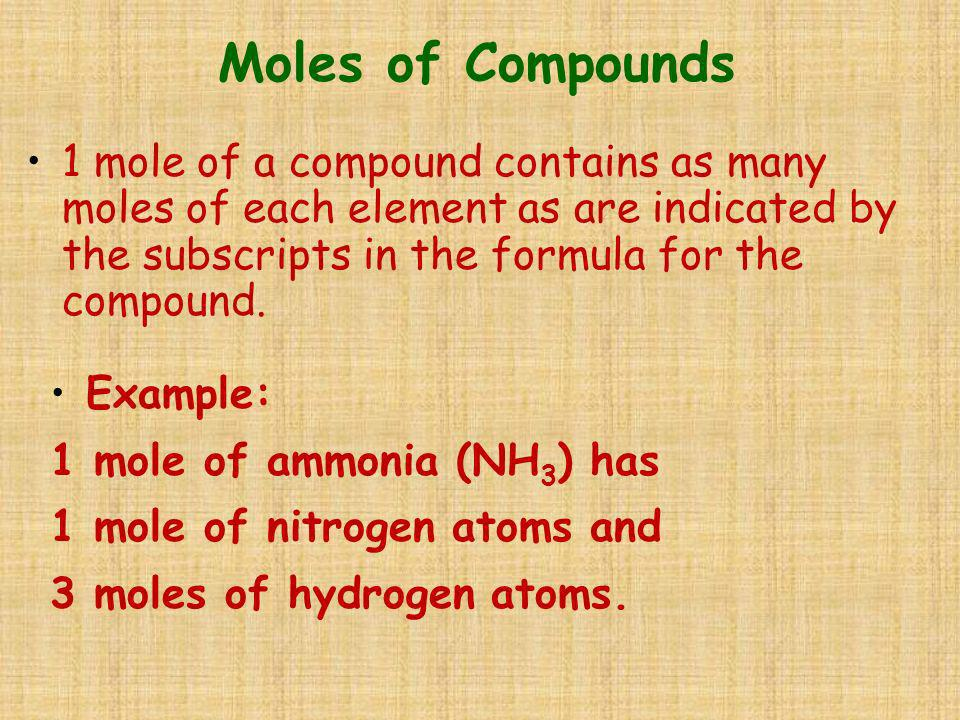 Moles of Compounds 1 mole of a compound contains as many moles of each element as are indicated by the subscripts in the formula for the compound.