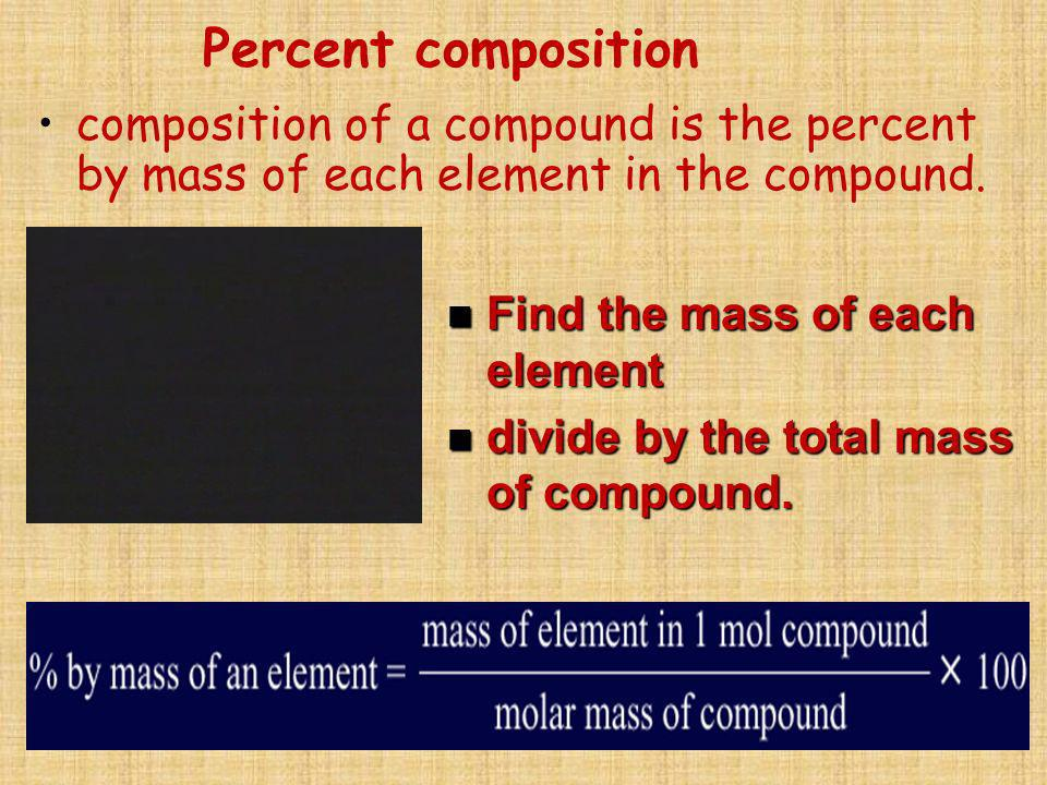 Percent composition composition of a compound is the percent by mass of each element in the compound.