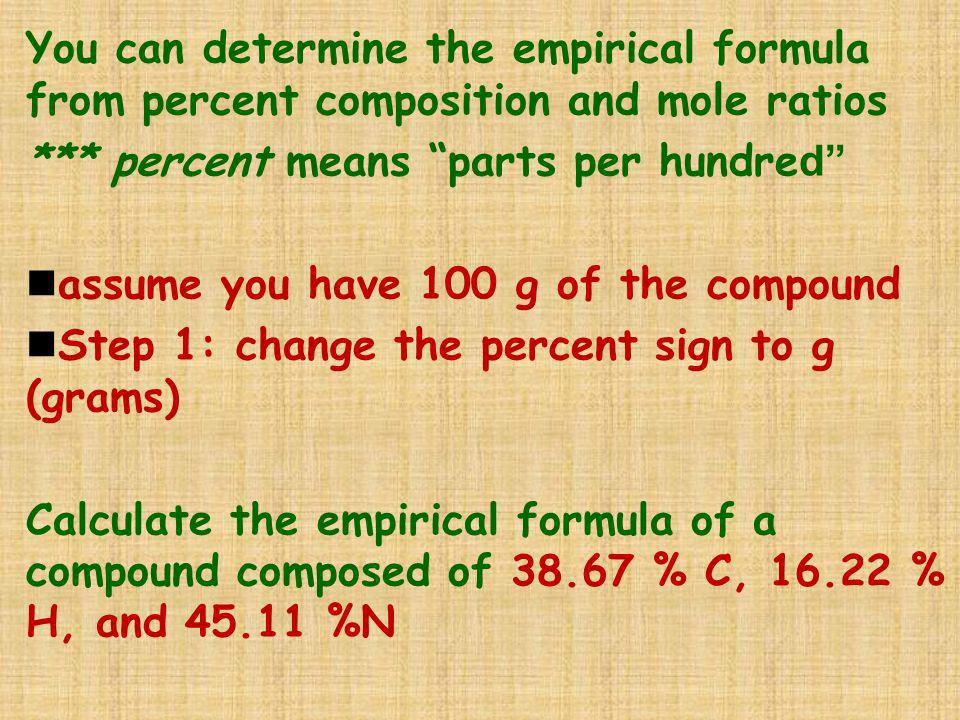 You can determine the empirical formula from percent composition and mole ratios