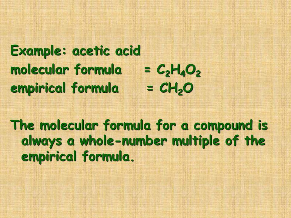 Example: acetic acidmolecular formula = C2H4O2. empirical formula = CH2O.