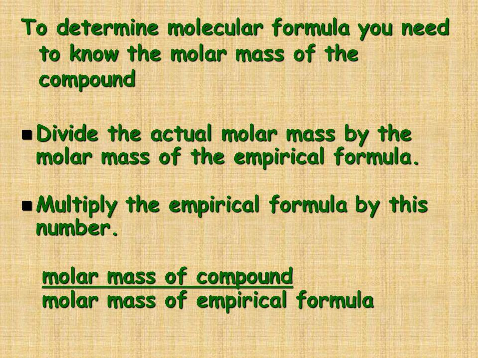To determine molecular formula you need to know the molar mass of the compound