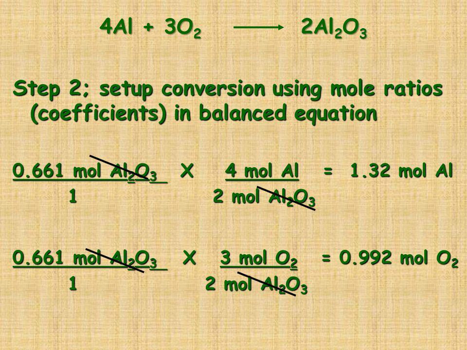 4Al + 3O2 2Al2O3Step 2; setup conversion using mole ratios (coefficients) in balanced equation.