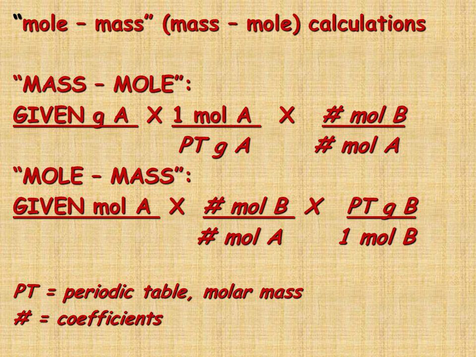 mole – mass (mass – mole) calculations MASS – MOLE :