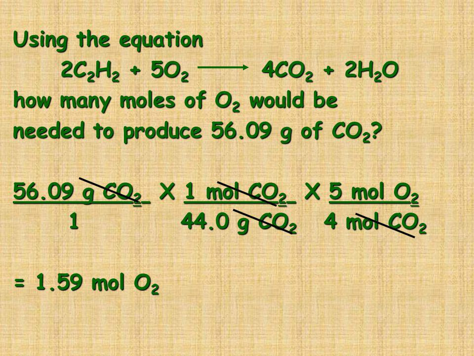 Using the equation 2C2H2 + 5O2 4CO2 + 2H2O how many moles of O2 would be needed to produce 56.09 g of CO2.