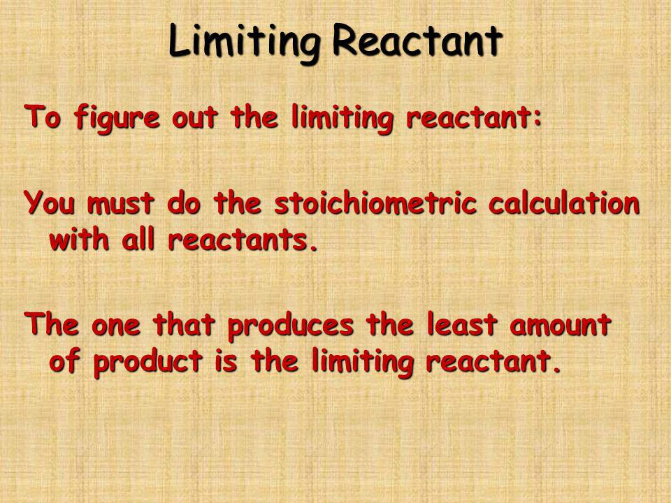 Limiting Reactant To figure out the limiting reactant: