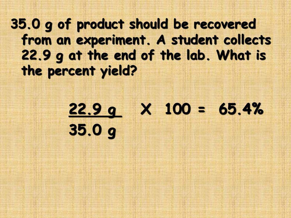 35. 0 g of product should be recovered from an experiment