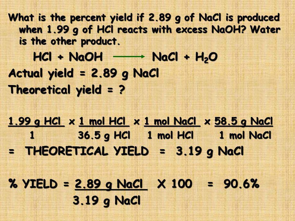 = THEORETICAL YIELD = 3.19 g NaCl % YIELD = 2.89 g NaCl X 100 = 90.6%