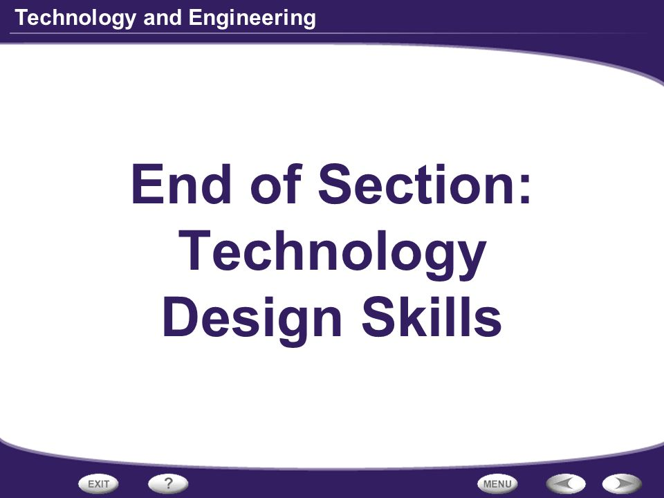 End of Section: Technology Design Skills
