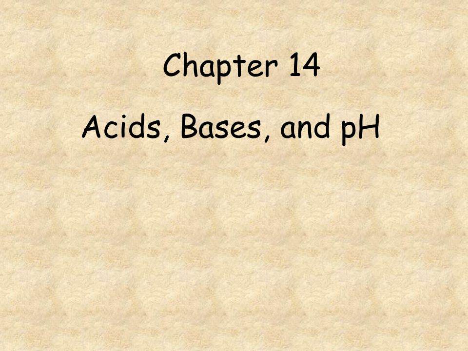 Chapter 14 Acids, Bases, and pH