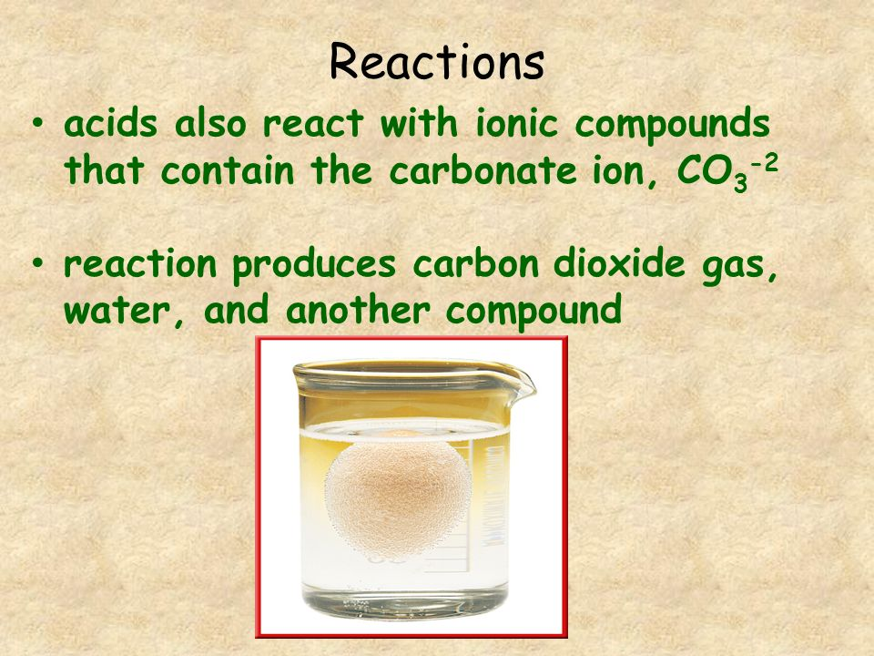 Reactions acids also react with ionic compounds that contain the carbonate ion, CO3-2.