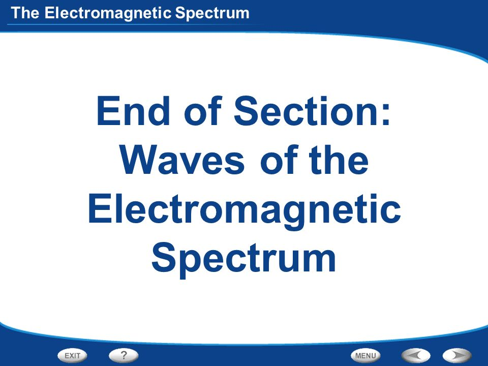 End of Section: Waves of the Electromagnetic Spectrum