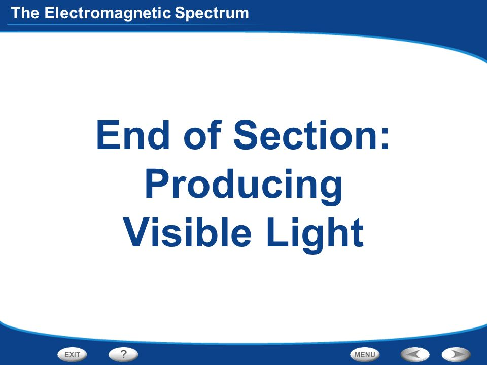 End of Section: Producing Visible Light