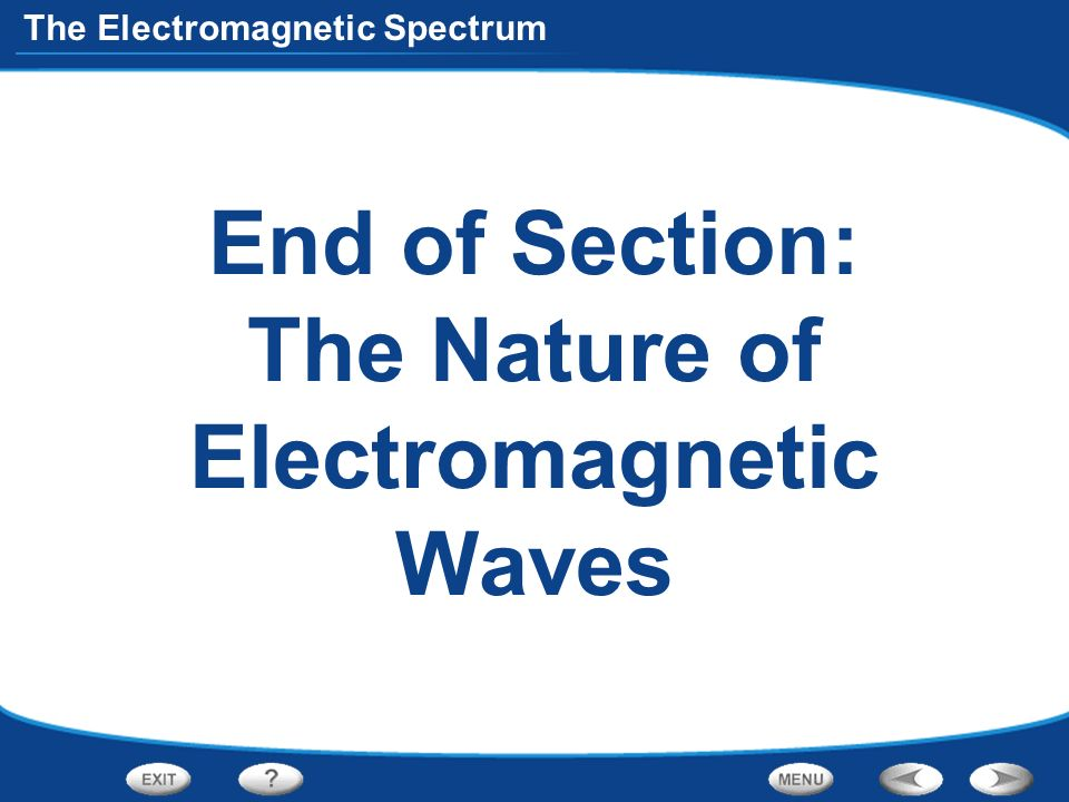 End of Section: The Nature of Electromagnetic Waves