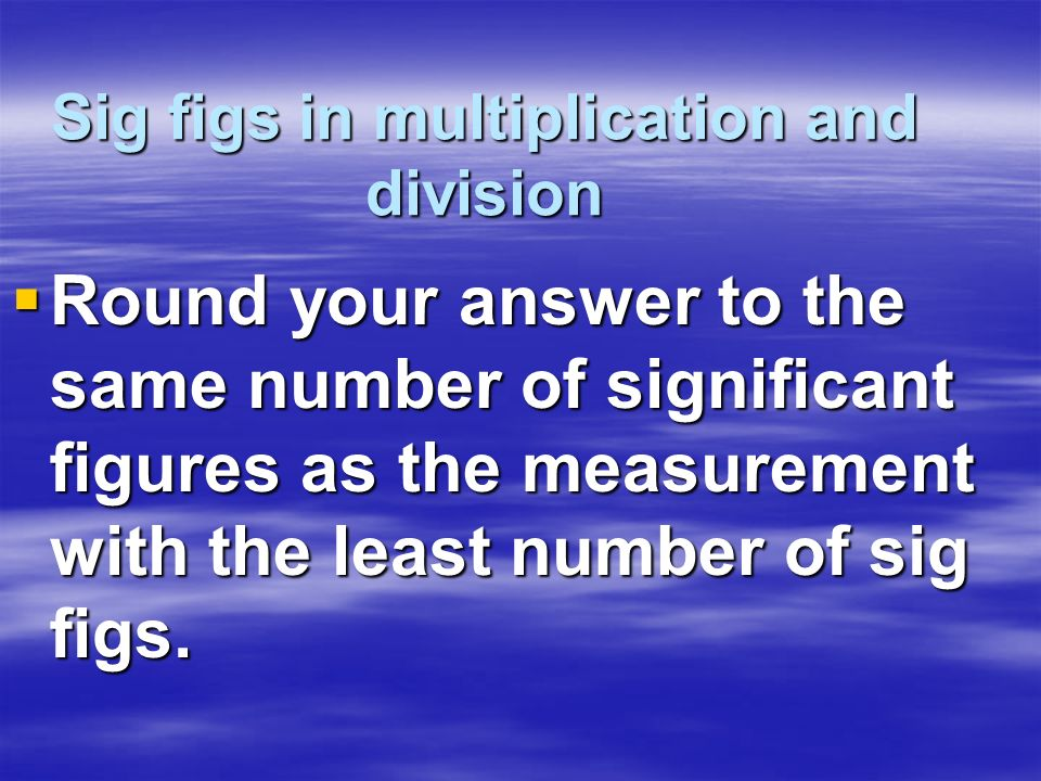 Sig figs in multiplication and division