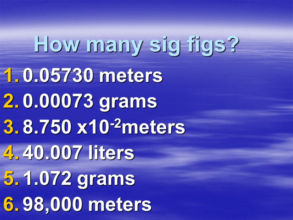 How many sig figs 0.05730 meters 0.00073 grams 8.750 x10-2meters
