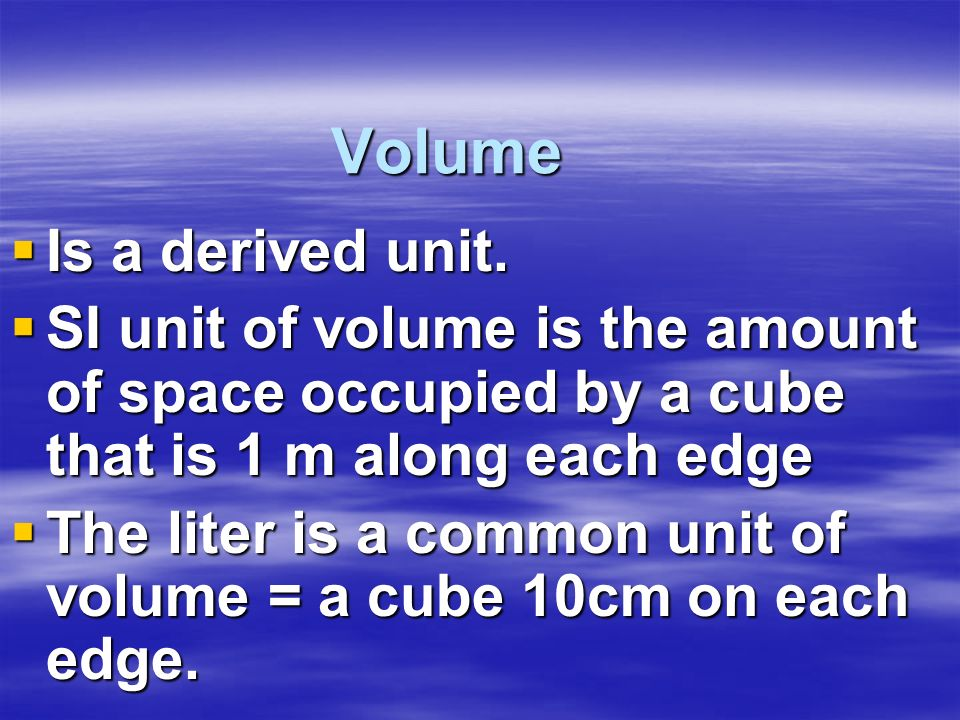 Volume Is a derived unit.