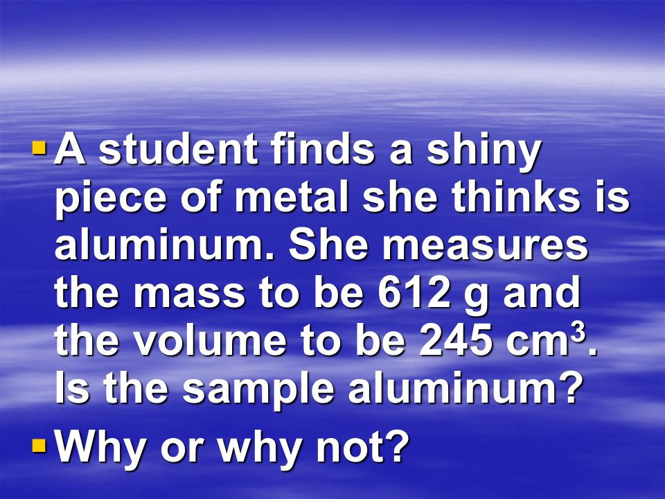 A student finds a shiny piece of metal she thinks is aluminum