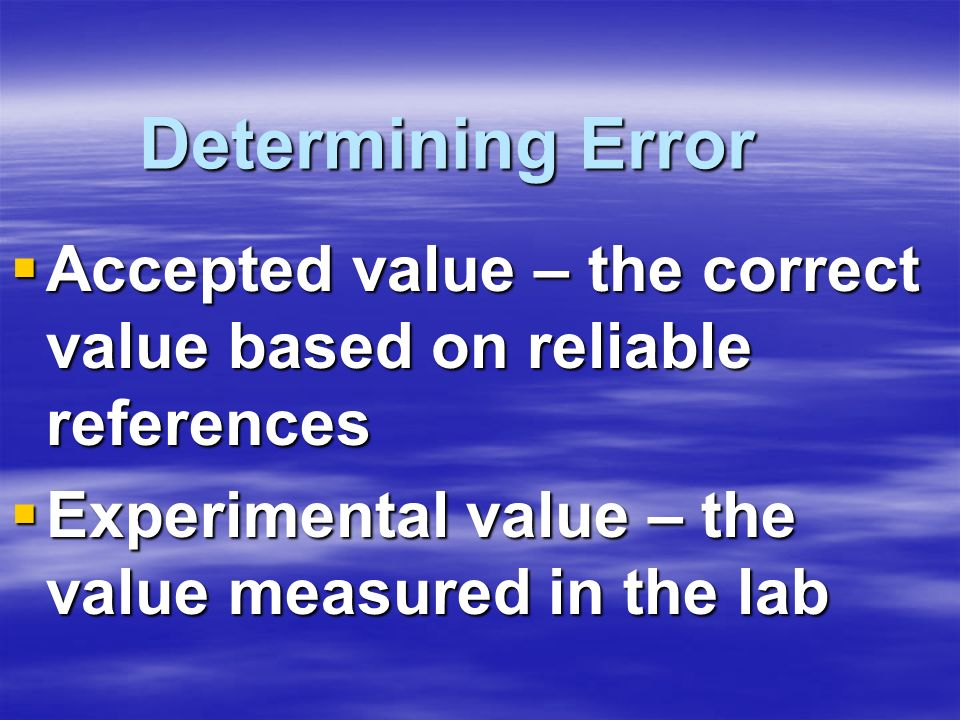 Determining Error Accepted value – the correct value based on reliable references.
