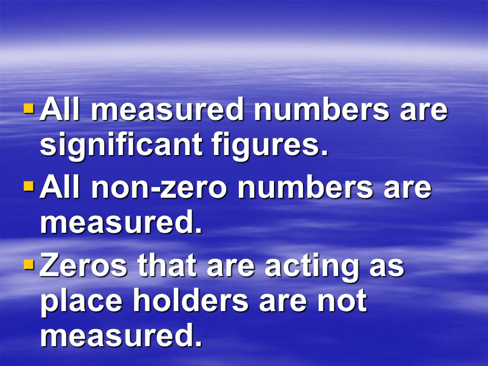 All measured numbers are significant figures.