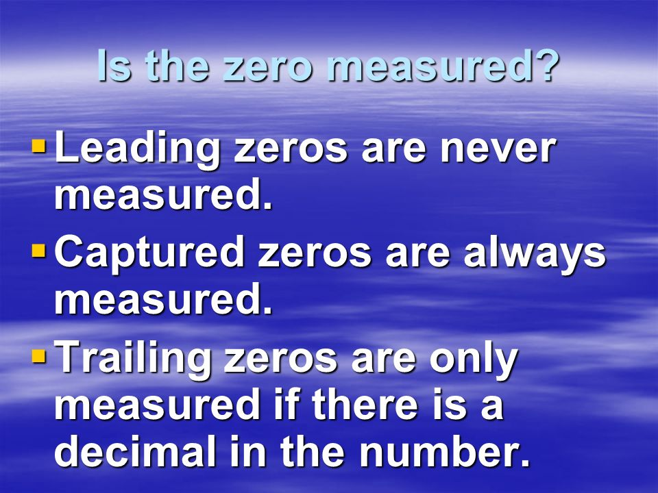 Is the zero measured Leading zeros are never measured. Captured zeros are always measured.