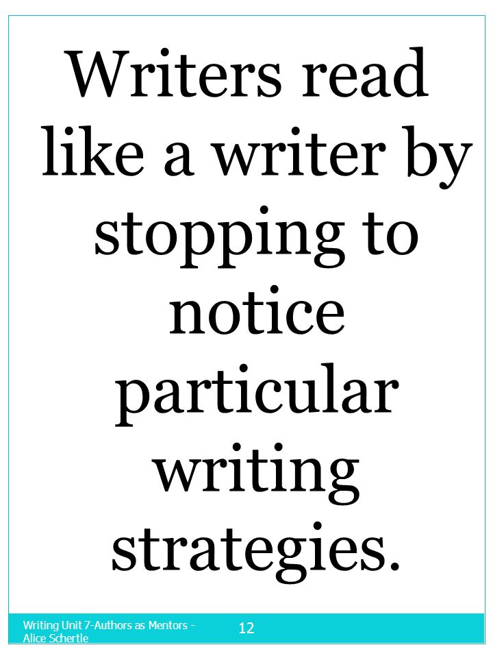Writers read like a writer by stopping to notice particular writing strategies.