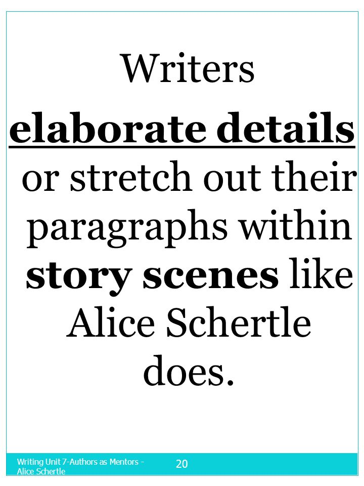 Writers elaborate details or stretch out their paragraphs within story scenes like Alice Schertle does.