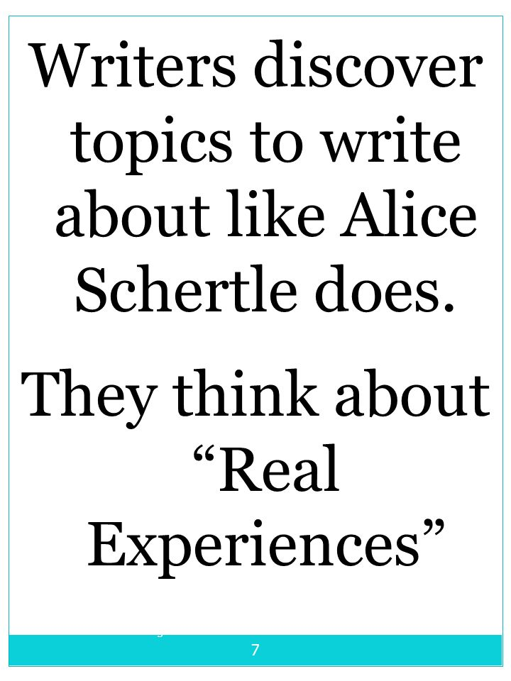 Writers discover topics to write about like Alice Schertle does.