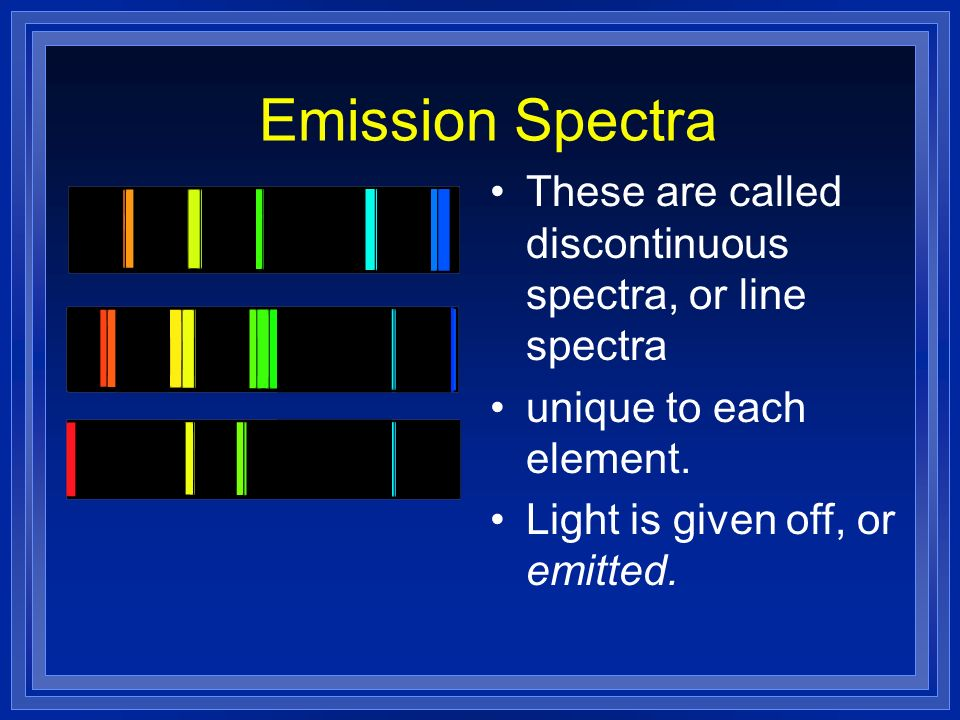 Emission Spectra These are called discontinuous spectra, or line spectra.