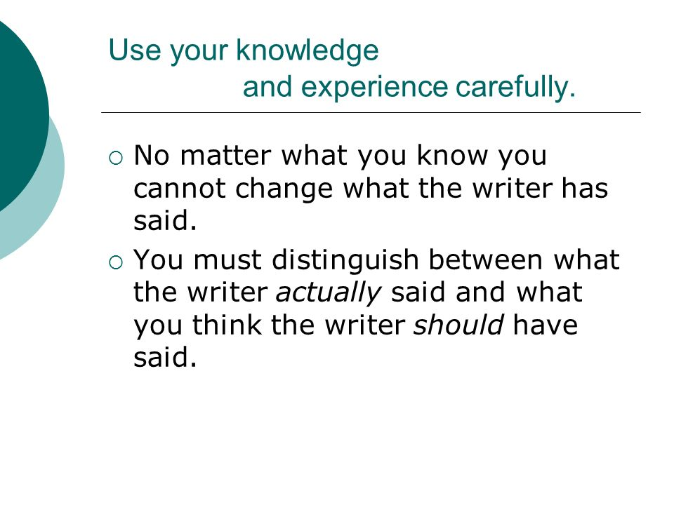 Use your knowledge and experience carefully.